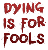 Dying is for Fools